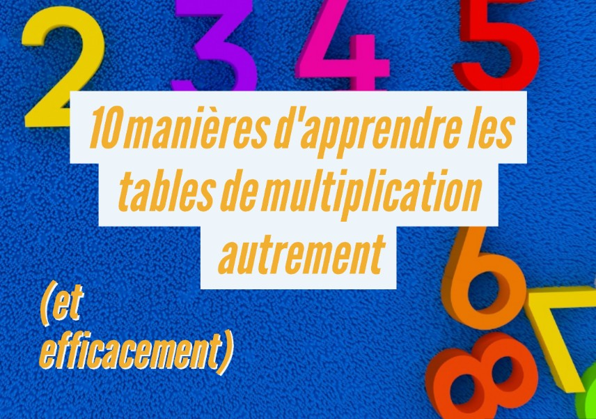 10 mani res d 39 apprendre les tables de multiplication for Methode pour apprendre table multiplication