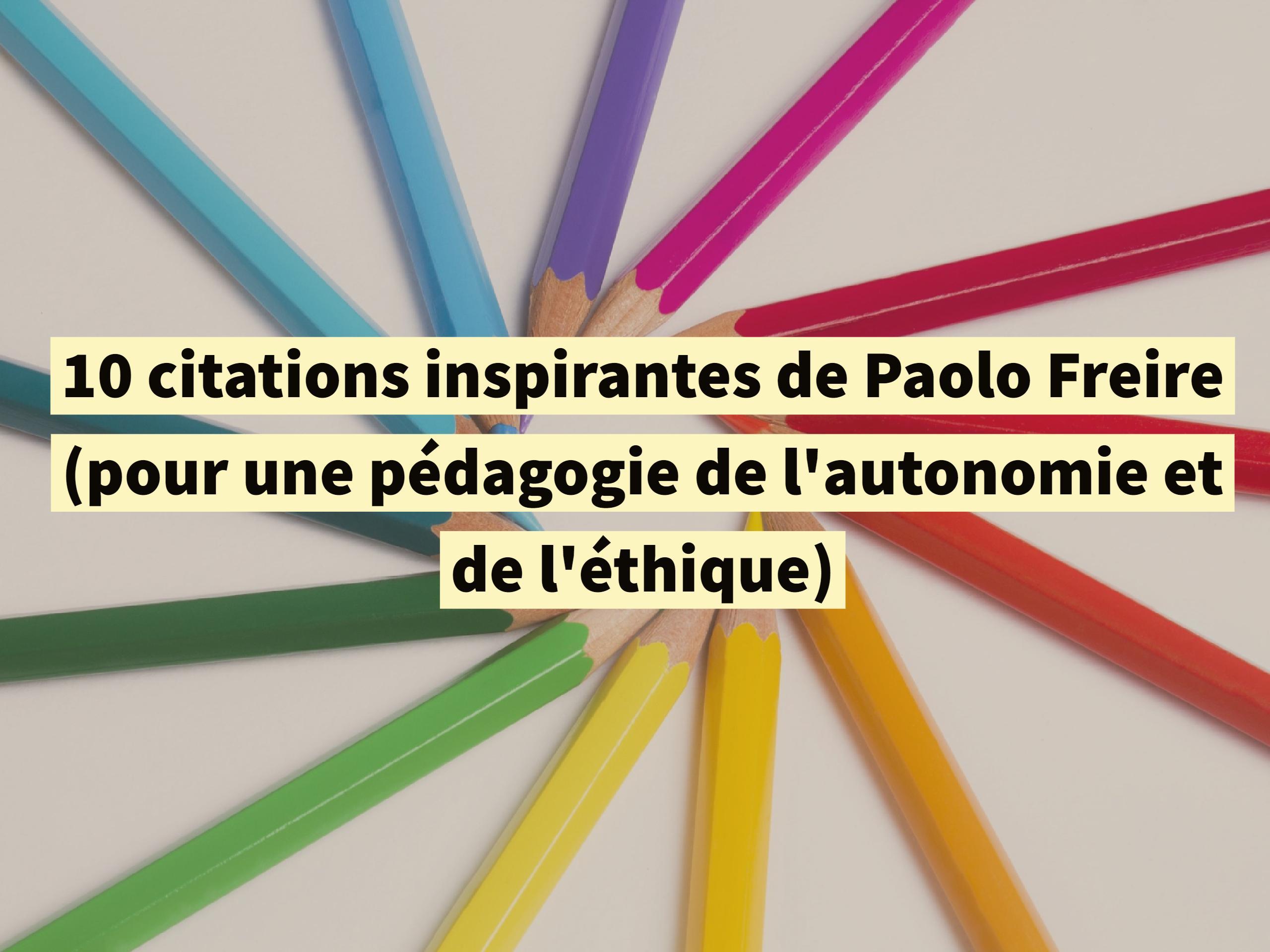 10 Citations Inspirantes De Paolo Freire Pour Une Pedagogie De L